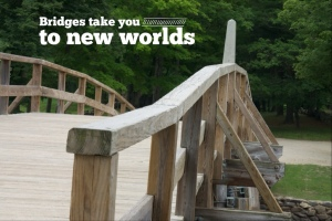 Bridges take you to new worlds