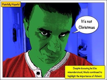 """It's not Christmas"" - caption, ""Even knowing he will be misunderstood, Wezlo still highlights the importance of Advent"""