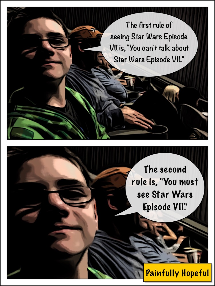 """The first rule of Star Wars Episode 7, """"You can't talk about Star Wars Episode 7."""" The second rult is, """"You must see episode 7."""""""