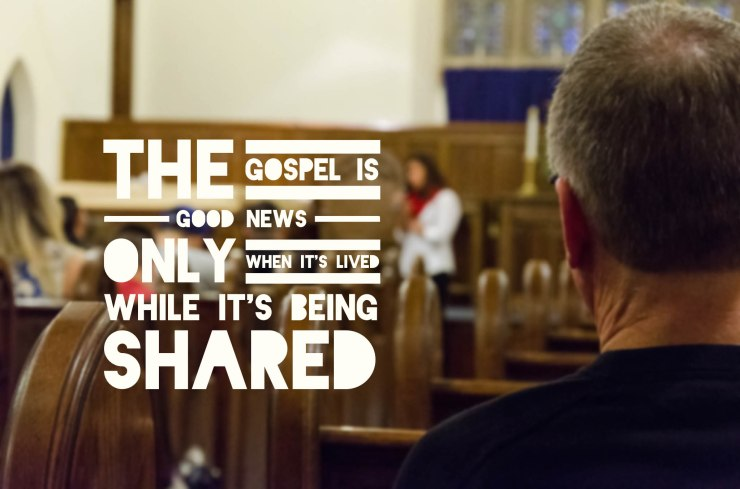 The Gospel is good news only when it's lived while it's being shared