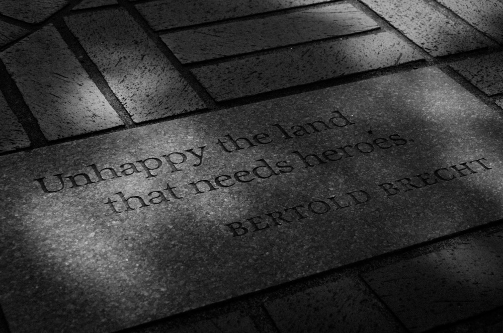 Unhappy is the land that needs heroes