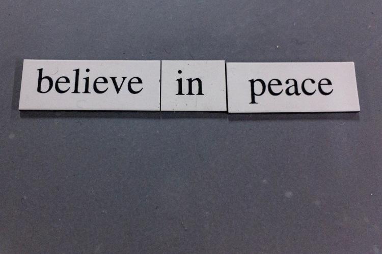 """""""Believe in Peace"""""""